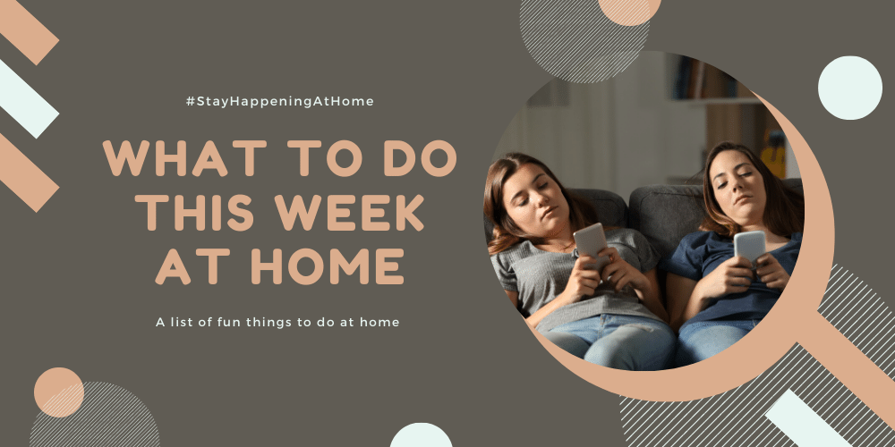 what to do this week at home