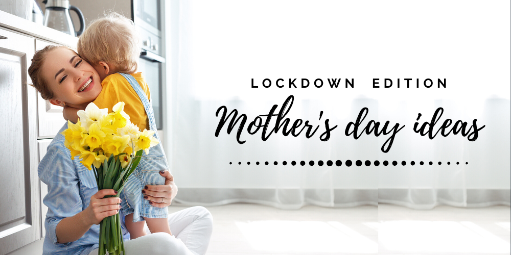 Mother's Day Ideas 2020 | Lockdown Edition