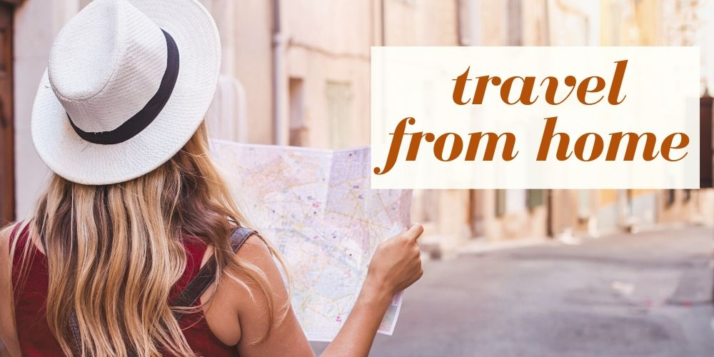 7 Ways To Travel From Home – Escape Virtually Through Experiences