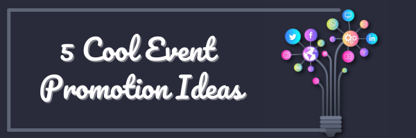 5 Cool Event Promotion Ideas You Must Try