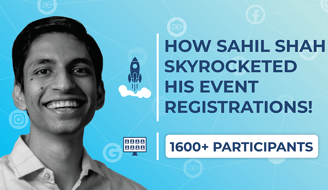 How Sahil Shah Skyrocketed His Event Registrations!!